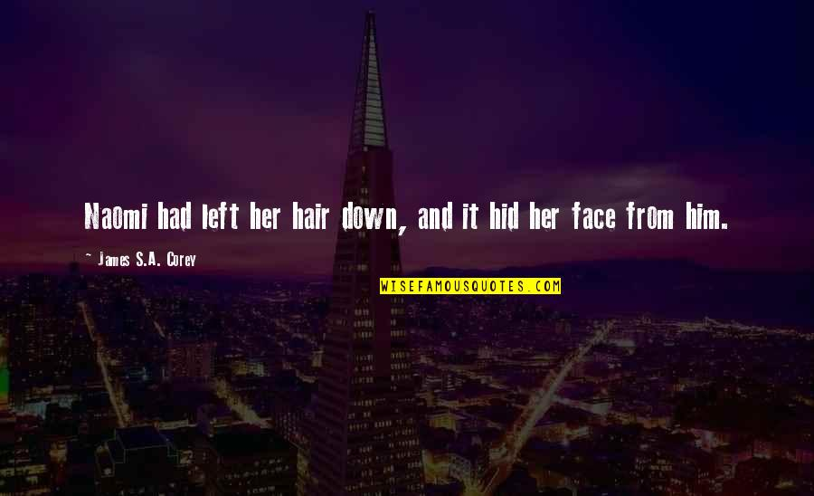 E J Corey Quotes By James S.A. Corey: Naomi had left her hair down, and it