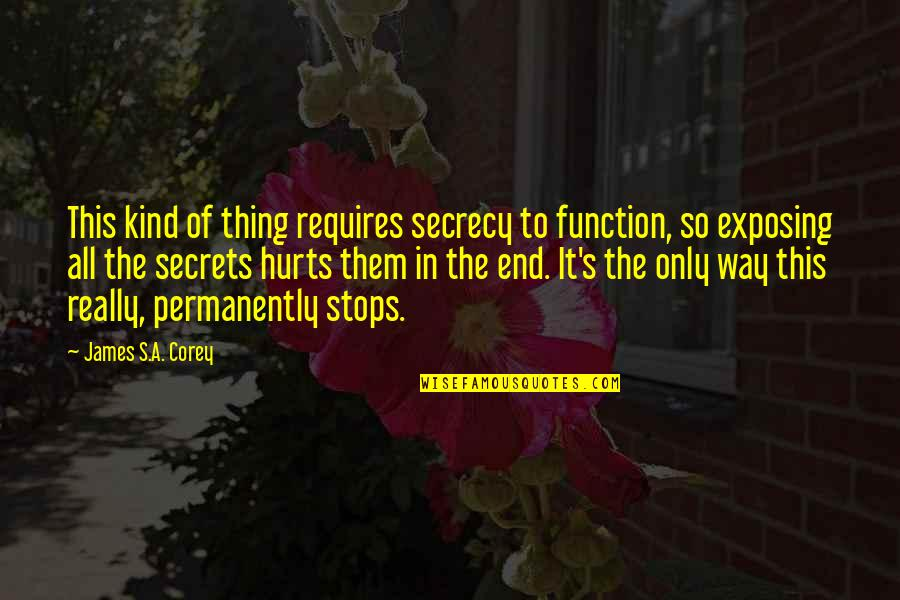 E J Corey Quotes By James S.A. Corey: This kind of thing requires secrecy to function,