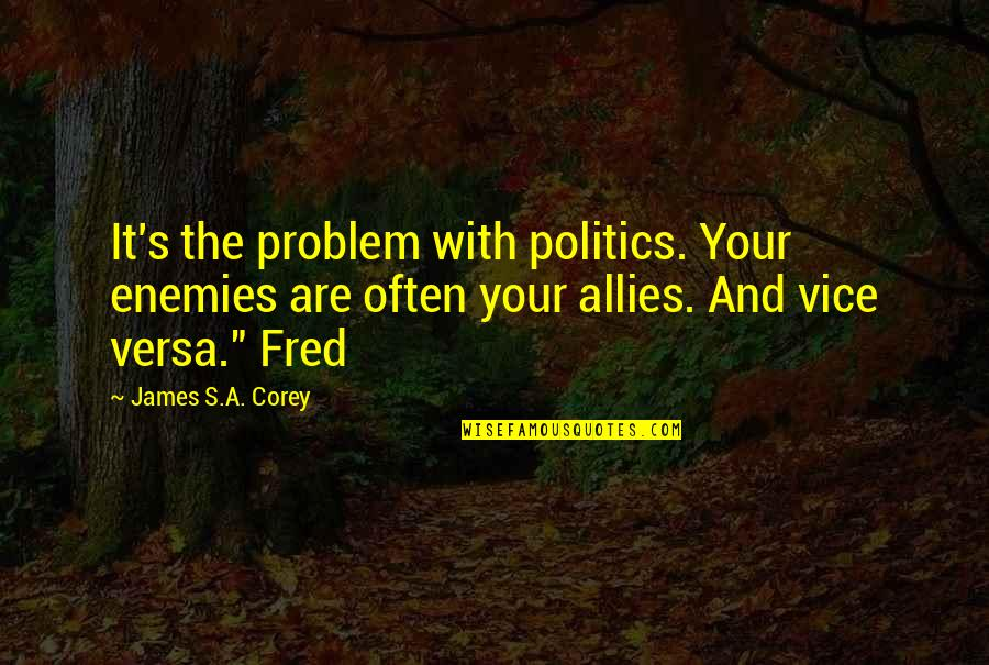 E J Corey Quotes By James S.A. Corey: It's the problem with politics. Your enemies are