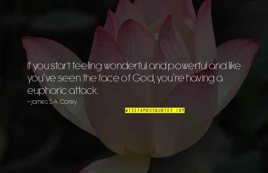E J Corey Quotes By James S.A. Corey: If you start feeling wonderful and powerful and