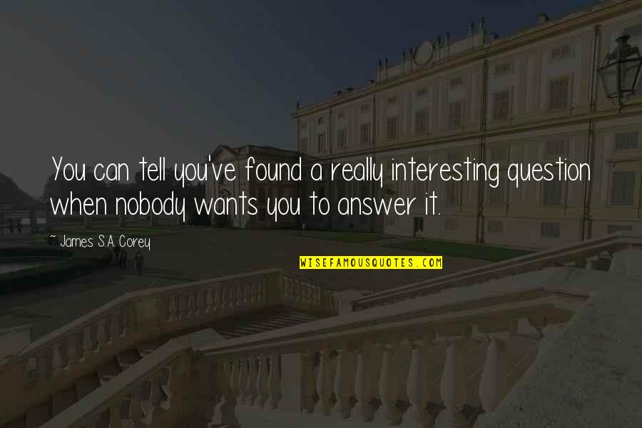 E J Corey Quotes By James S.A. Corey: You can tell you've found a really interesting