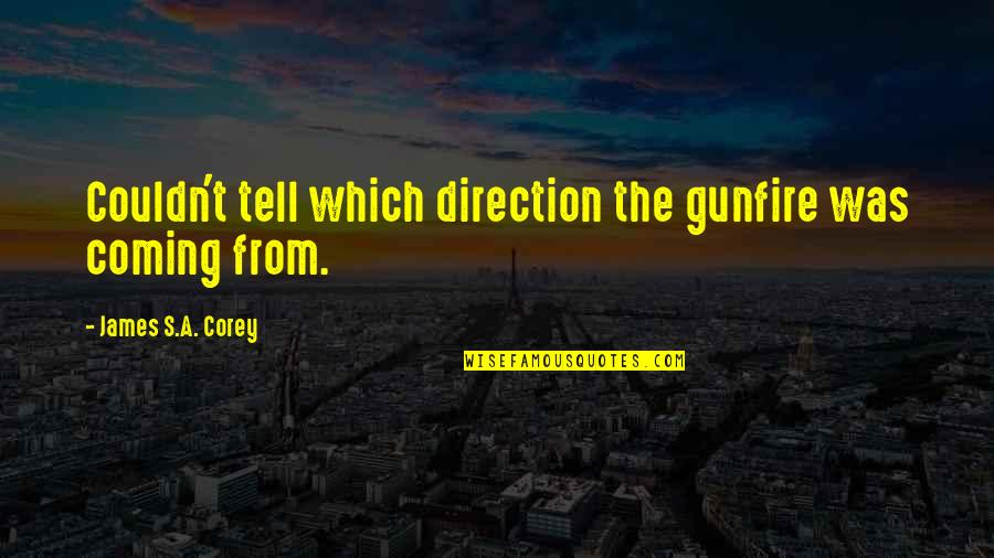 E J Corey Quotes By James S.A. Corey: Couldn't tell which direction the gunfire was coming