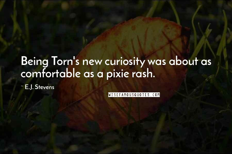 E.J. Stevens quotes: Being Torn's new curiosity was about as comfortable as a pixie rash.