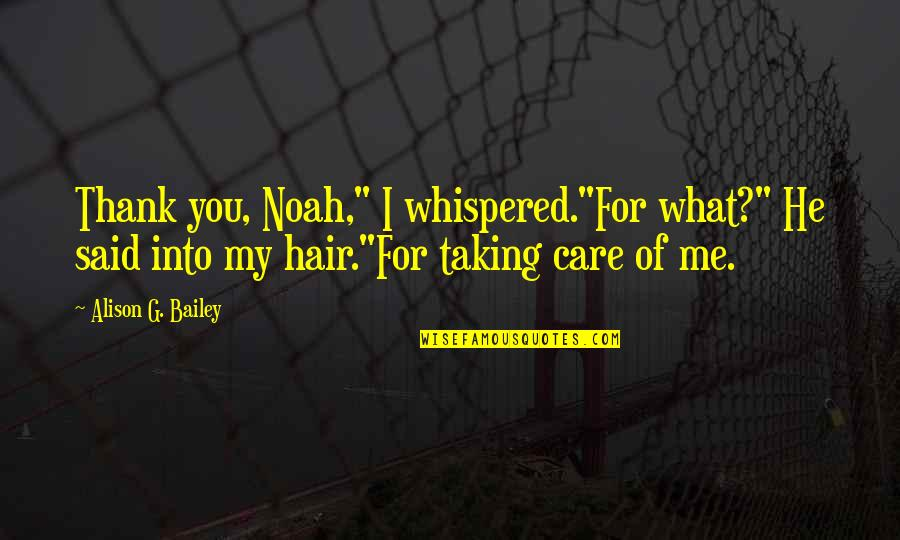 """E.k. Bailey Quotes By Alison G. Bailey: Thank you, Noah,"""" I whispered.""""For what?"""" He said"""