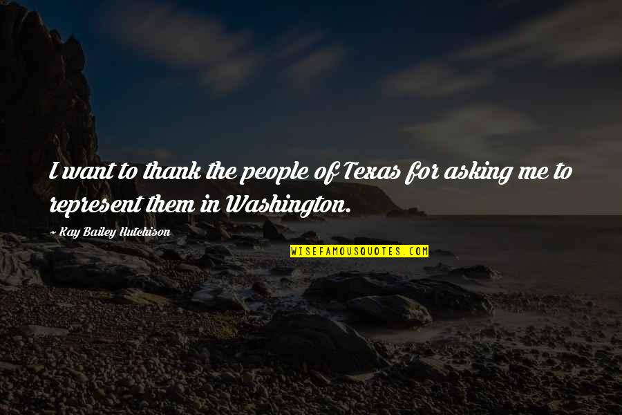 E.k. Bailey Quotes By Kay Bailey Hutchison: I want to thank the people of Texas