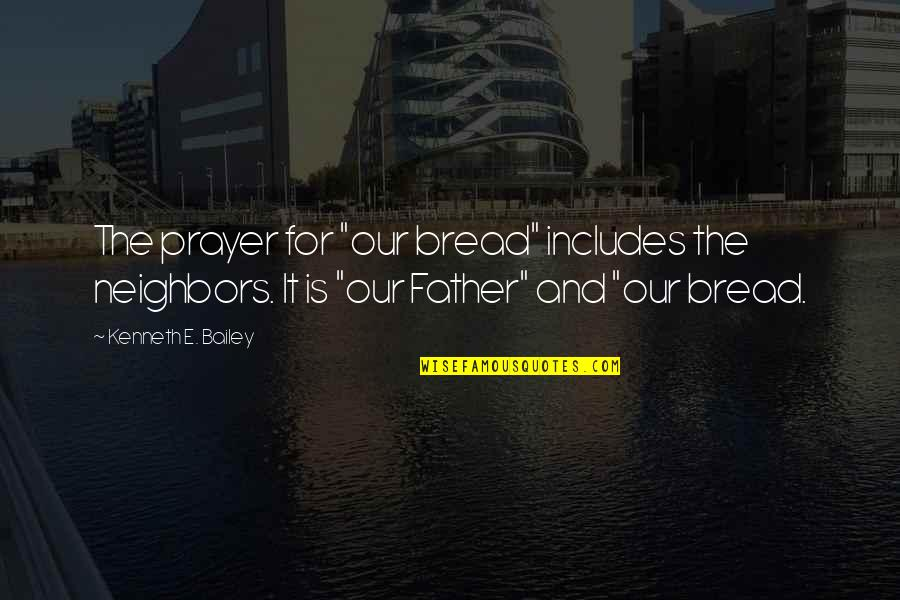"""E.k. Bailey Quotes By Kenneth E. Bailey: The prayer for """"our bread"""" includes the neighbors."""