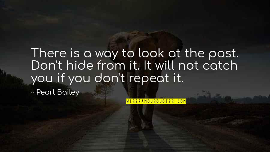 E.k. Bailey Quotes By Pearl Bailey: There is a way to look at the