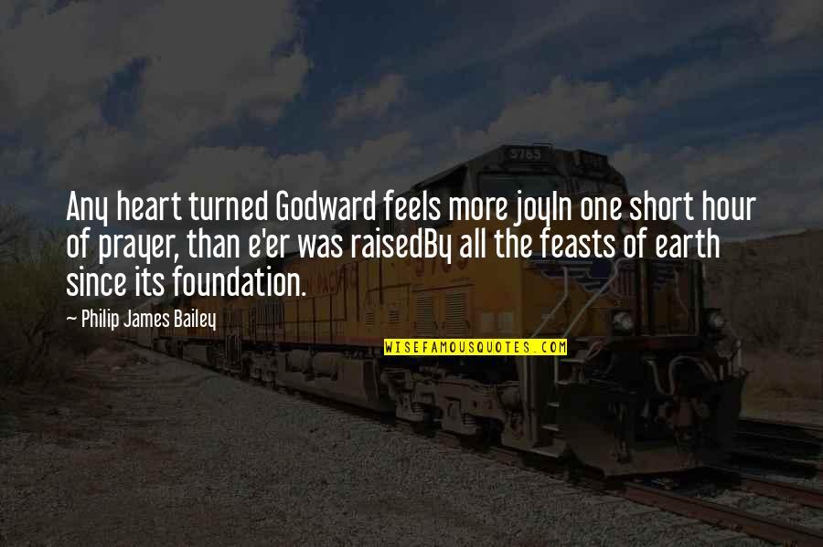 E.k. Bailey Quotes By Philip James Bailey: Any heart turned Godward feels more joyIn one