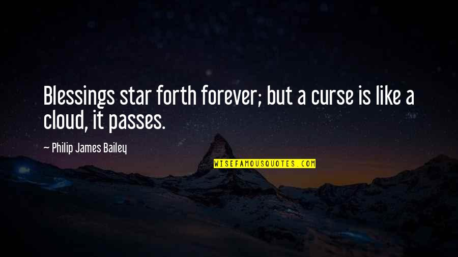 E.k. Bailey Quotes By Philip James Bailey: Blessings star forth forever; but a curse is