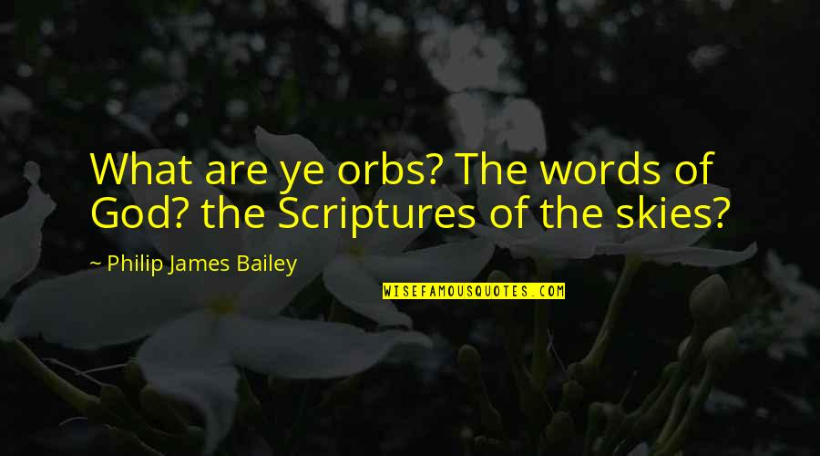 E.k. Bailey Quotes By Philip James Bailey: What are ye orbs? The words of God?