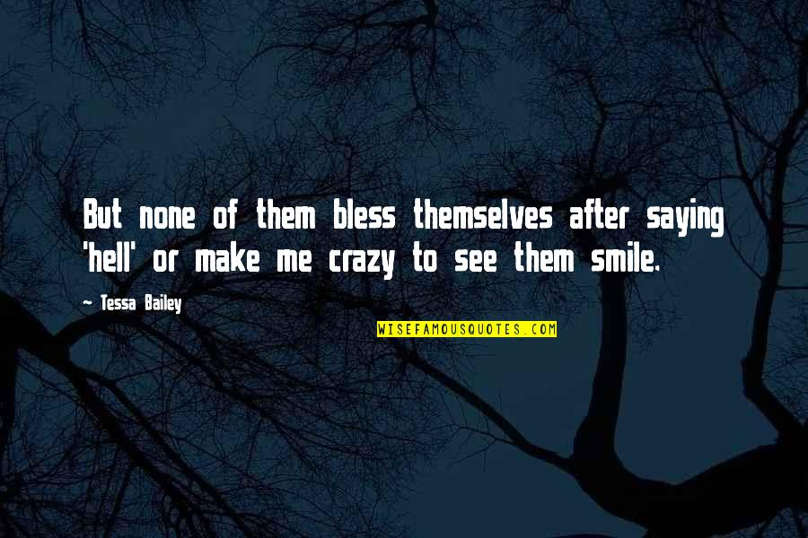 E.k. Bailey Quotes By Tessa Bailey: But none of them bless themselves after saying