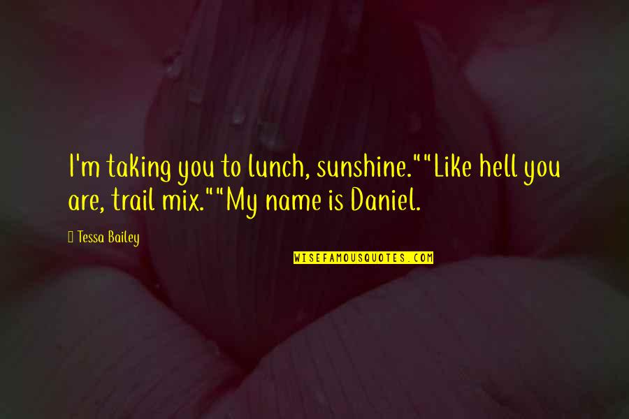 """E.k. Bailey Quotes By Tessa Bailey: I'm taking you to lunch, sunshine.""""""""Like hell you"""