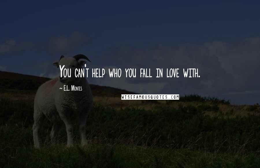 E.L. Montes quotes: You can't help who you fall in love with.