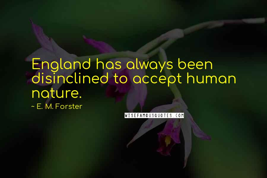 E. M. Forster quotes: England has always been disinclined to accept human nature.