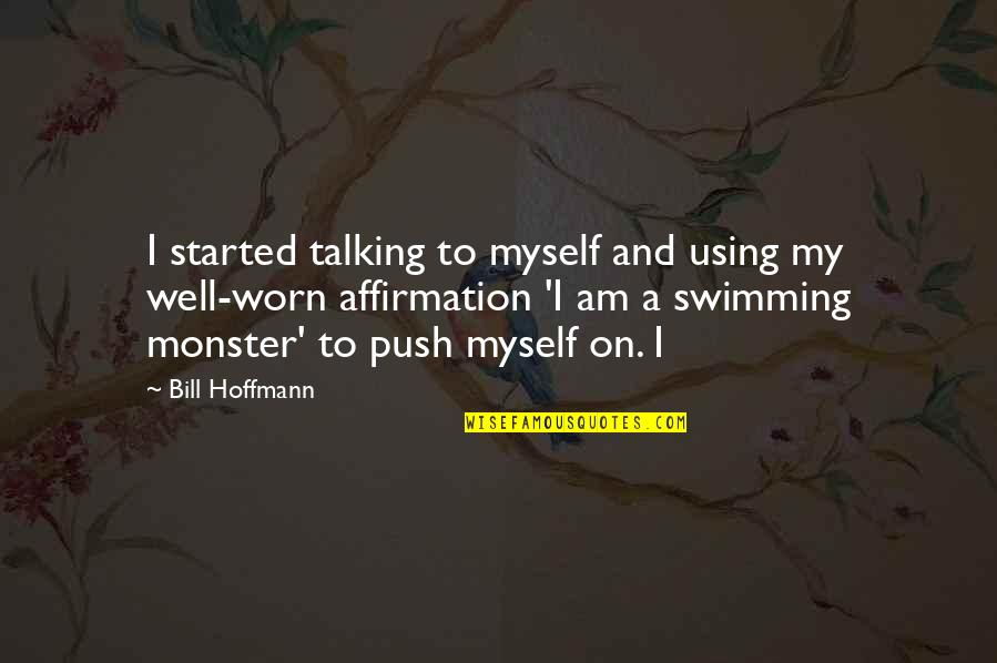 E.t.a. Hoffmann Quotes By Bill Hoffmann: I started talking to myself and using my