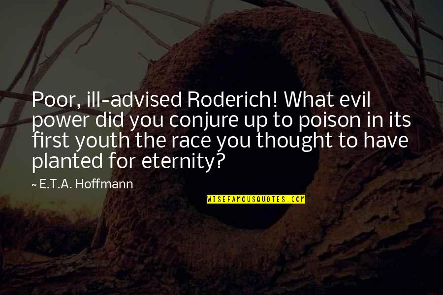 E.t.a. Hoffmann Quotes By E.T.A. Hoffmann: Poor, ill-advised Roderich! What evil power did you