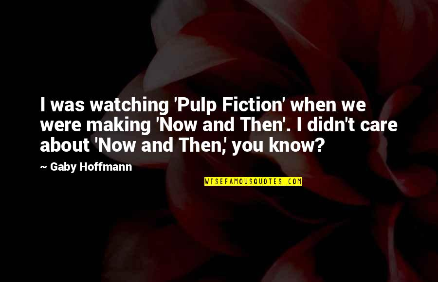E.t.a. Hoffmann Quotes By Gaby Hoffmann: I was watching 'Pulp Fiction' when we were