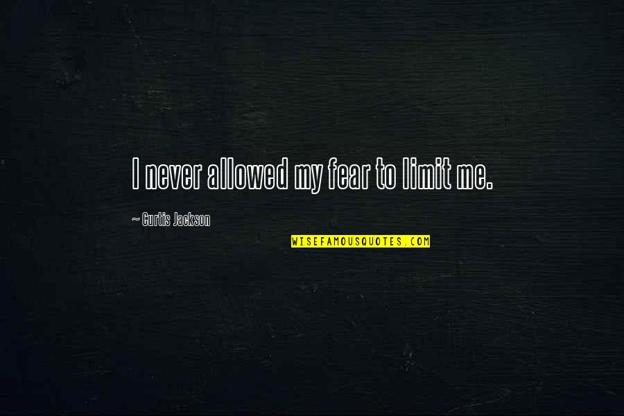 E W Jackson Quotes By Curtis Jackson: I never allowed my fear to limit me.