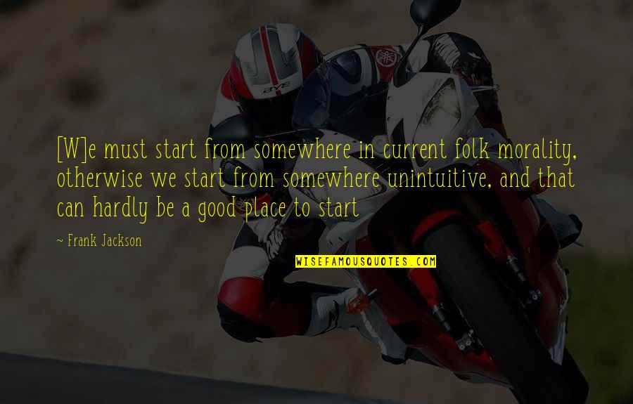 E W Jackson Quotes By Frank Jackson: [W]e must start from somewhere in current folk
