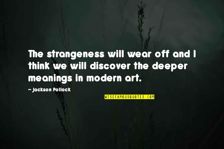 E W Jackson Quotes By Jackson Pollock: The strangeness will wear off and I think