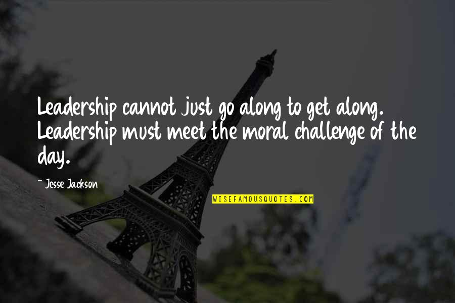 E W Jackson Quotes By Jesse Jackson: Leadership cannot just go along to get along.