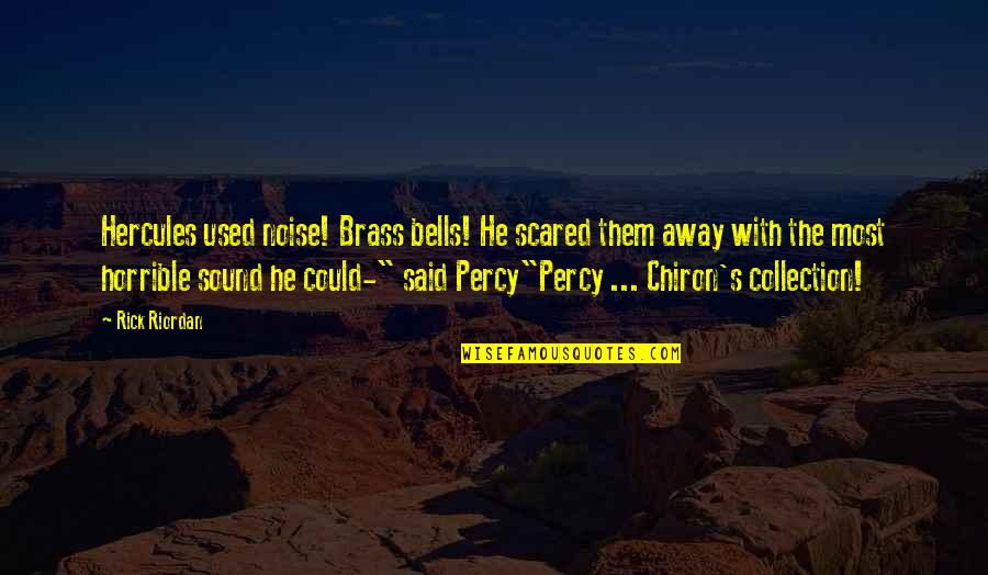 E W Jackson Quotes By Rick Riordan: Hercules used noise! Brass bells! He scared them
