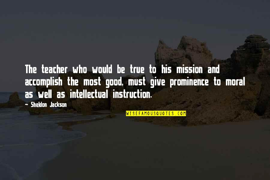 E W Jackson Quotes By Sheldon Jackson: The teacher who would be true to his