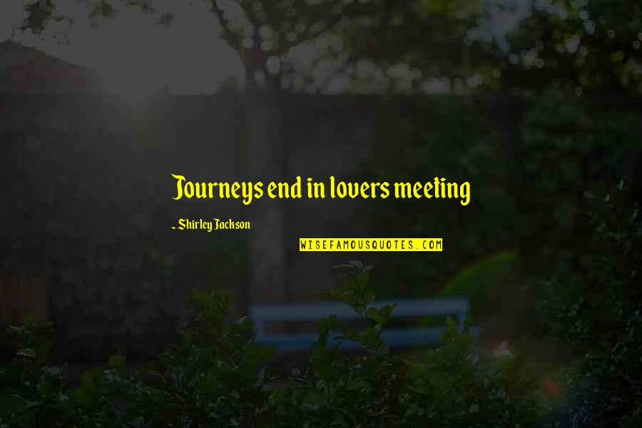 E W Jackson Quotes By Shirley Jackson: Journeys end in lovers meeting