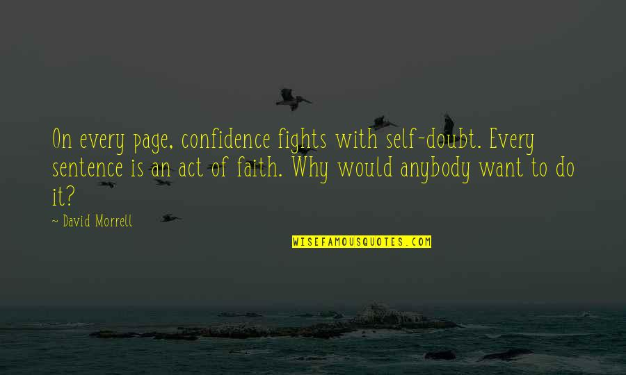 Eaching Quotes By David Morrell: On every page, confidence fights with self-doubt. Every