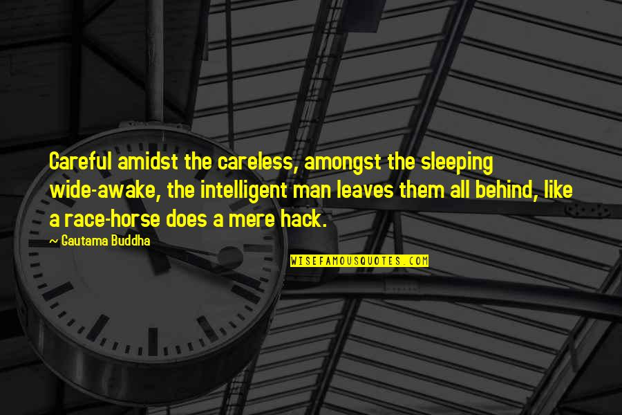 Eaching Quotes By Gautama Buddha: Careful amidst the careless, amongst the sleeping wide-awake,