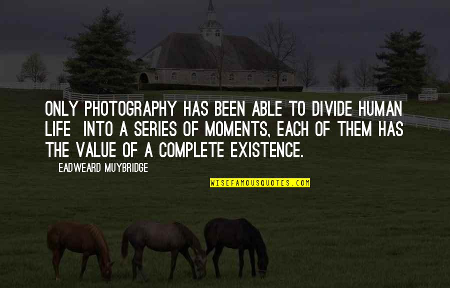 Eadweard Muybridge Quotes By Eadweard Muybridge: Only photography has been able to divide human
