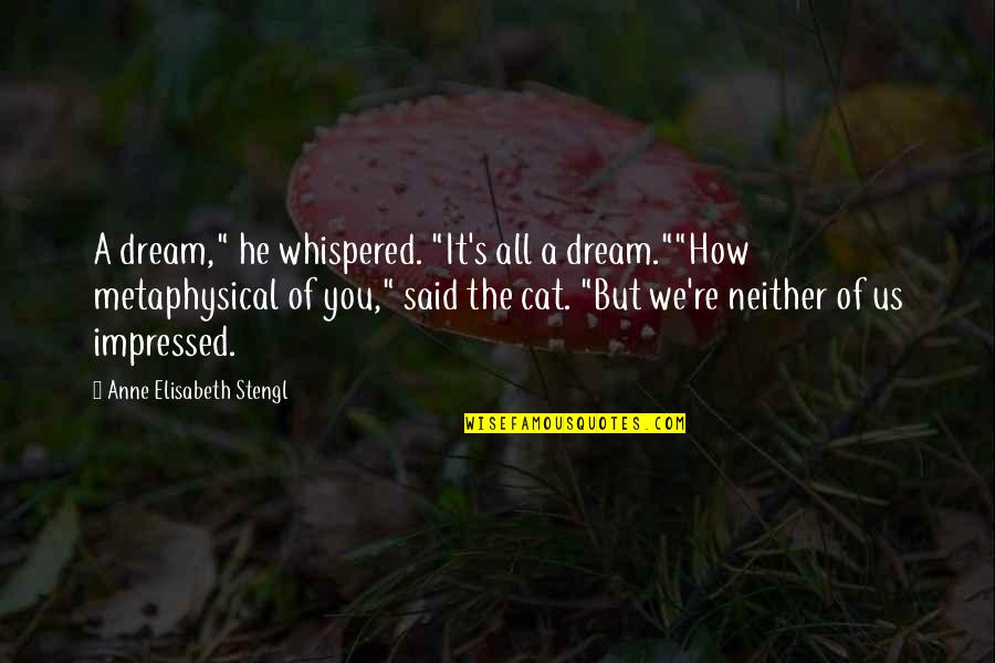 "Eanrin's Quotes By Anne Elisabeth Stengl: A dream,"" he whispered. ""It's all a dream.""""How"