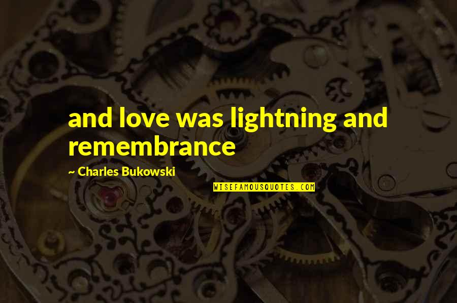 Ear Infections Quotes By Charles Bukowski: and love was lightning and remembrance