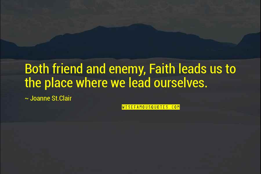 Ear Infections Quotes By Joanne St.Clair: Both friend and enemy, Faith leads us to