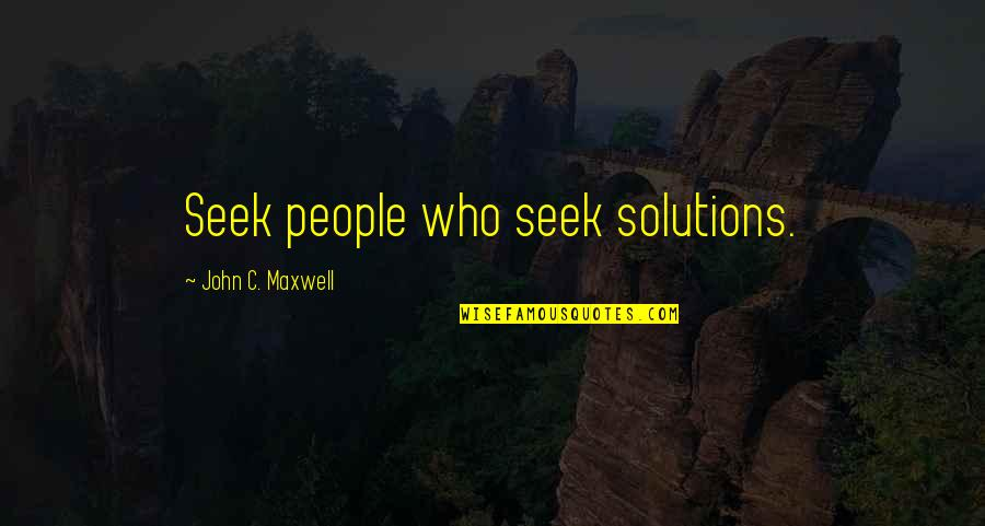 Ear Infections Quotes By John C. Maxwell: Seek people who seek solutions.