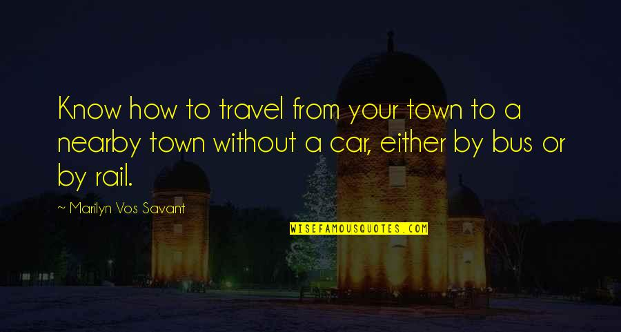 Ear Infections Quotes By Marilyn Vos Savant: Know how to travel from your town to