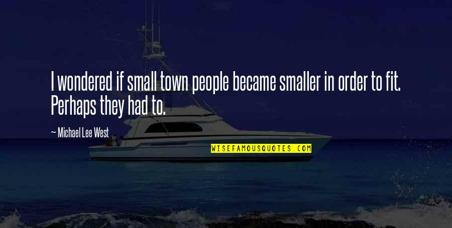 Ear Infections Quotes By Michael Lee West: I wondered if small town people became smaller