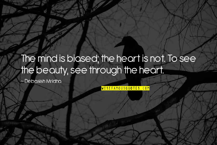 Ear Nose And Throat Quotes By Debasish Mridha: The mind is biased; the heart is not.