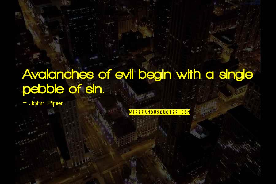 Ear Nose And Throat Quotes By John Piper: Avalanches of evil begin with a single pebble