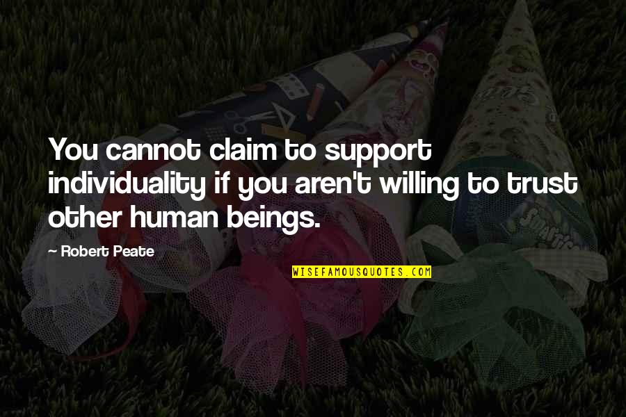 Ear Nose And Throat Quotes By Robert Peate: You cannot claim to support individuality if you