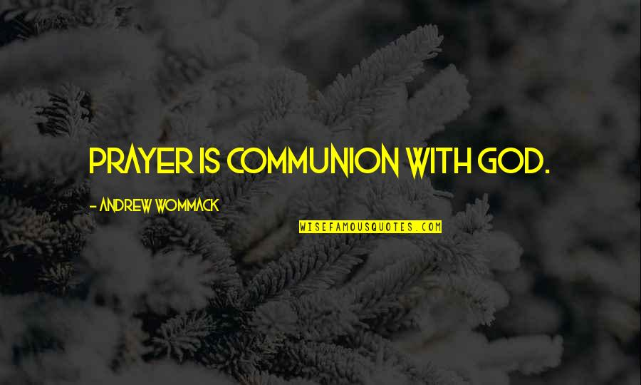 Ear Nose Throat Quotes By Andrew Wommack: Prayer is communion with God.