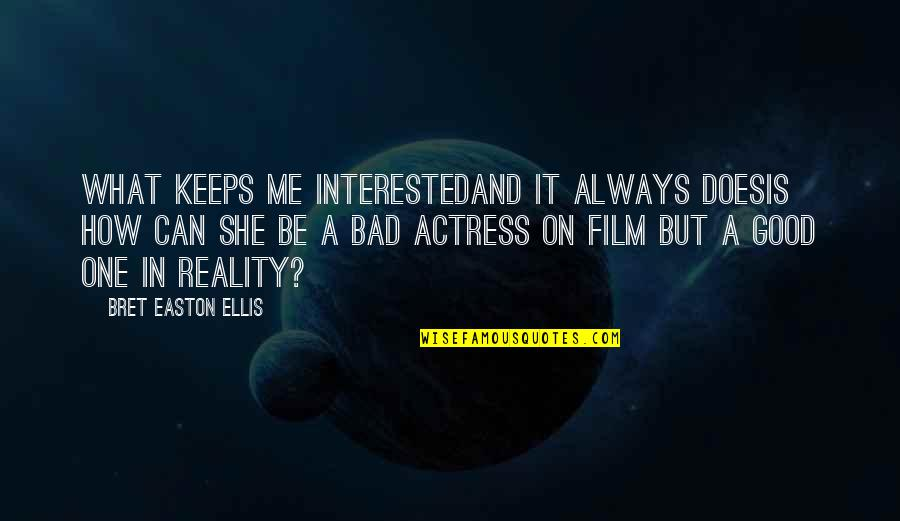 Ear Nose Throat Quotes By Bret Easton Ellis: What keeps me interestedand it always doesis how