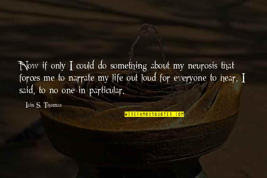Ear Nose Throat Quotes By Iain S. Thomas: Now if only I could do something about