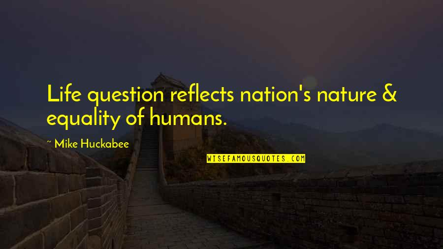 Ear Nose Throat Quotes By Mike Huckabee: Life question reflects nation's nature & equality of