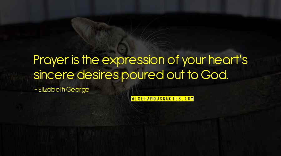 Earl Dibbles Jr Picture Quotes By Elizabeth George: Prayer is the expression of your heart's sincere