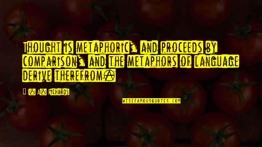 Earl Dibbles Jr Picture Quotes By I. A. Richards: Thought is metaphoric, and proceeds by comparison, and