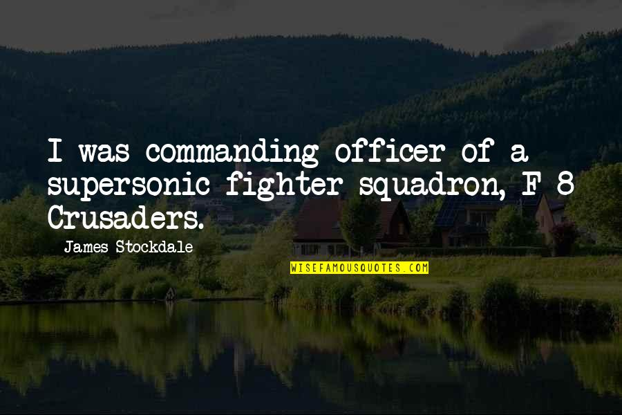 Earl Dibbles Jr Picture Quotes By James Stockdale: I was commanding officer of a supersonic fighter