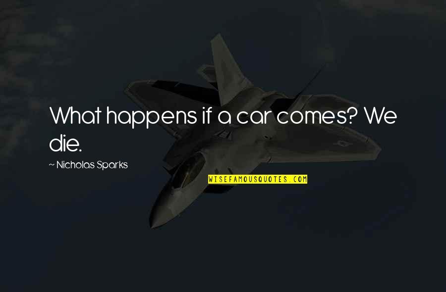 Earl Dibbles Jr Picture Quotes By Nicholas Sparks: What happens if a car comes? We die.