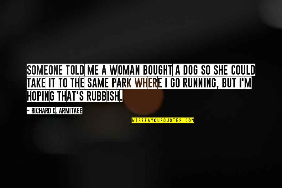 Earl Dibbles Jr Picture Quotes By Richard C. Armitage: Someone told me a woman bought a dog