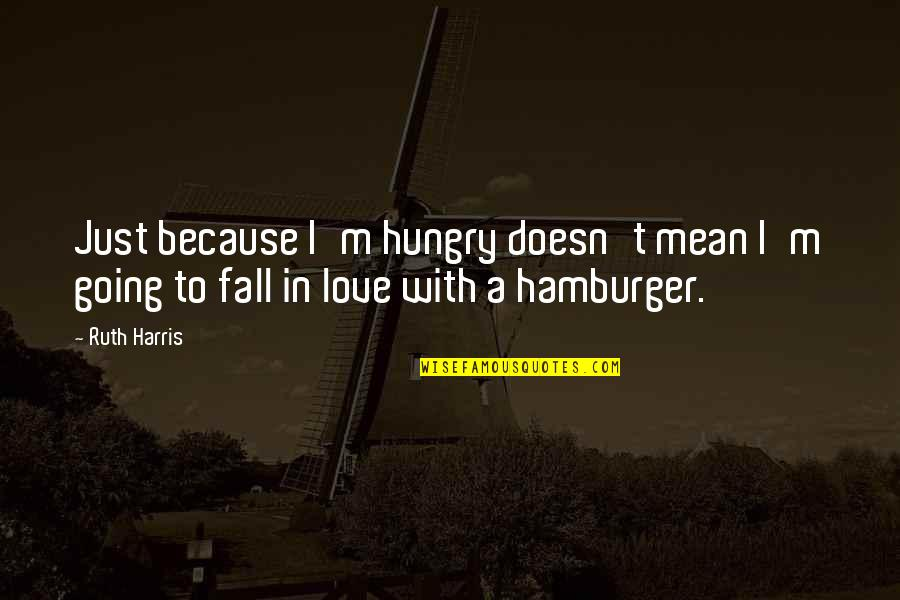 Earl Dibbles Jr Picture Quotes By Ruth Harris: Just because I'm hungry doesn't mean I'm going